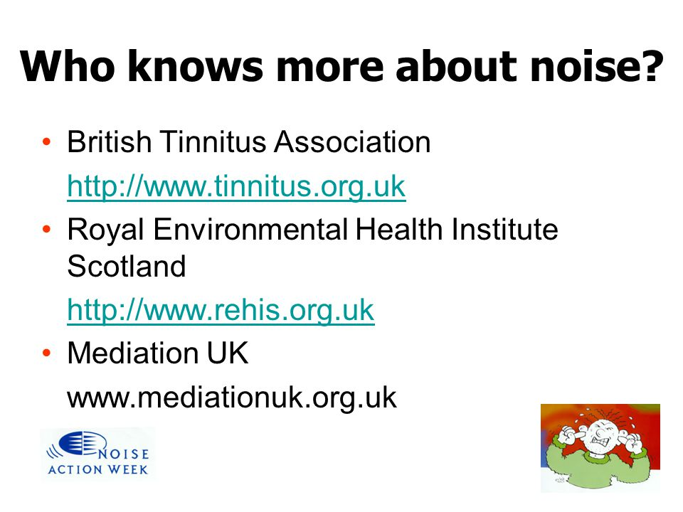 British Tinnitus Association   Royal Environmental Health Institute Scotland   Mediation UK   Who knows more about noise