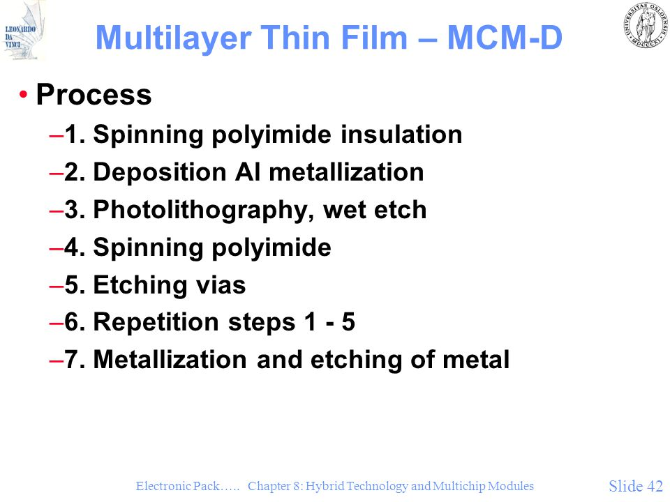 Electronic Pack….. Chapter 8: Hybrid Technology and Multichip Modules Slide 42 Multilayer Thin Film – MCM-D Process –1. Spinning polyimide insulation