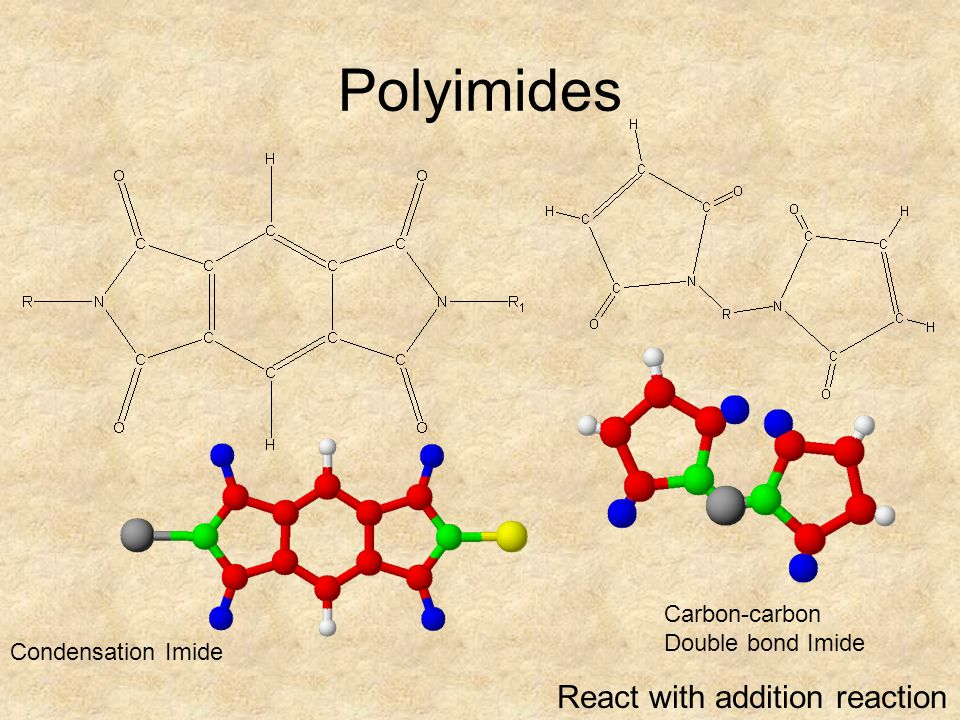 Polyimides Condensation Imide Carbon-carbon Double bond Imide React with addition reaction