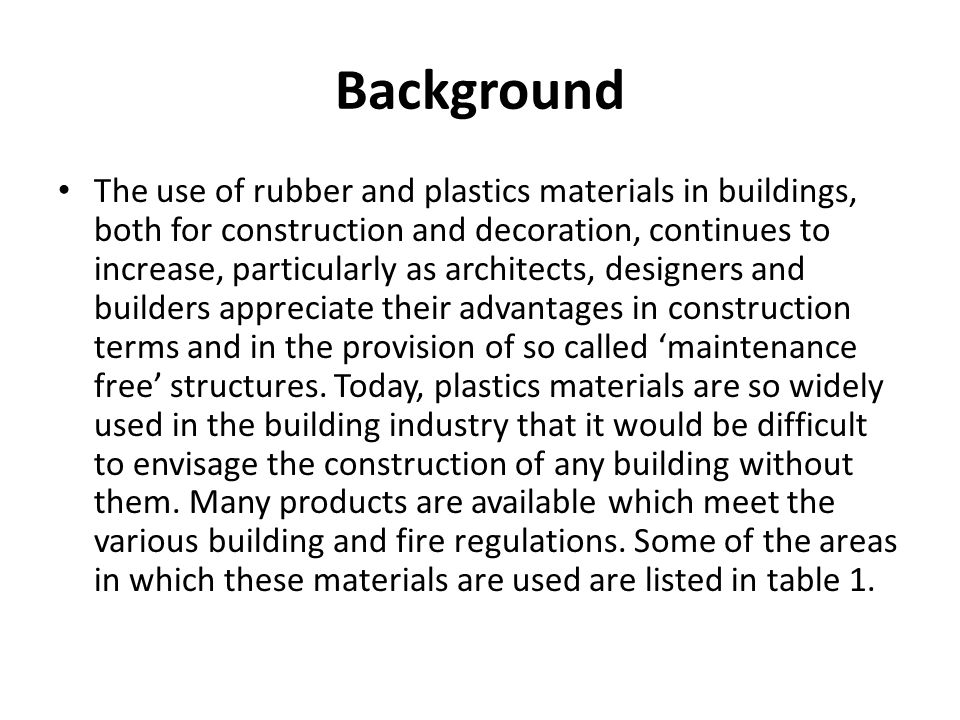 Background The use of rubber and plastics materials in buildings, both for construction and decoration, continues to increase, particularly as archite