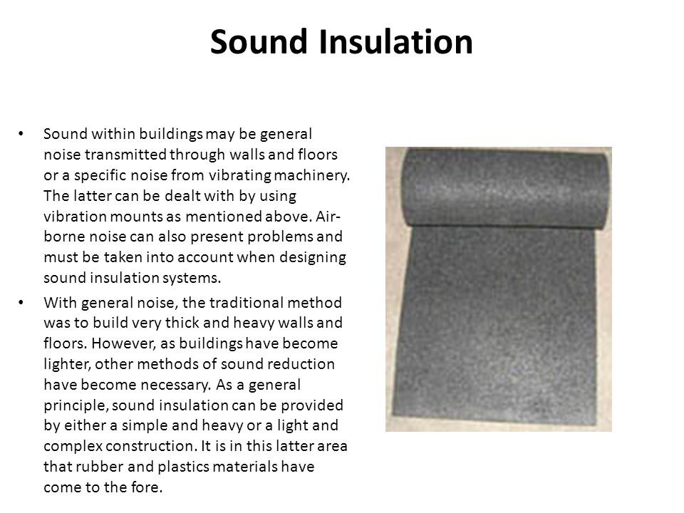 Sound Insulation Sound within buildings may be general noise transmitted through walls and floors or a specific noise from vibrating machinery. The la