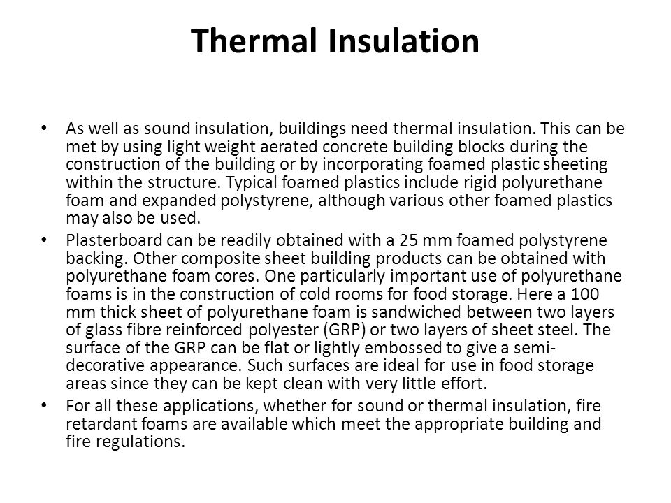 Thermal Insulation As well as sound insulation, buildings need thermal insulation. This can be met by using light weight aerated concrete building blo