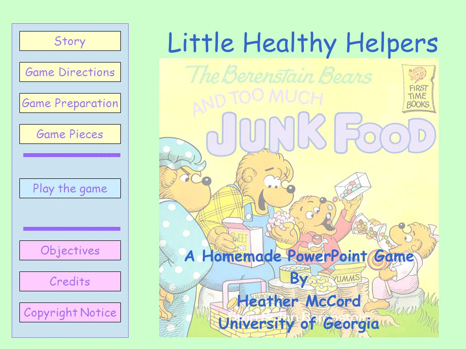 Little Healthy Helpers A Homemade PowerPoint Game By Heather McCord University of Georgia Play the game Game Directions Story Credits Copyright Notice
