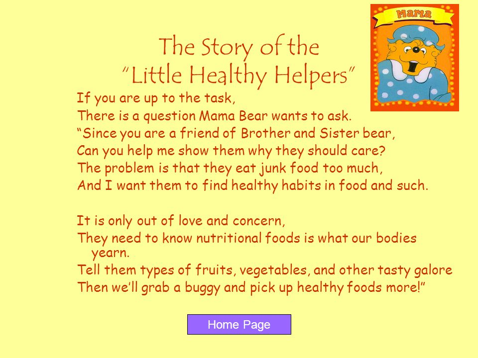 The Story of the Little Healthy Helpers If you are up to the task, There is a question Mama Bear wants to ask. Since you are a friend of Brother and S