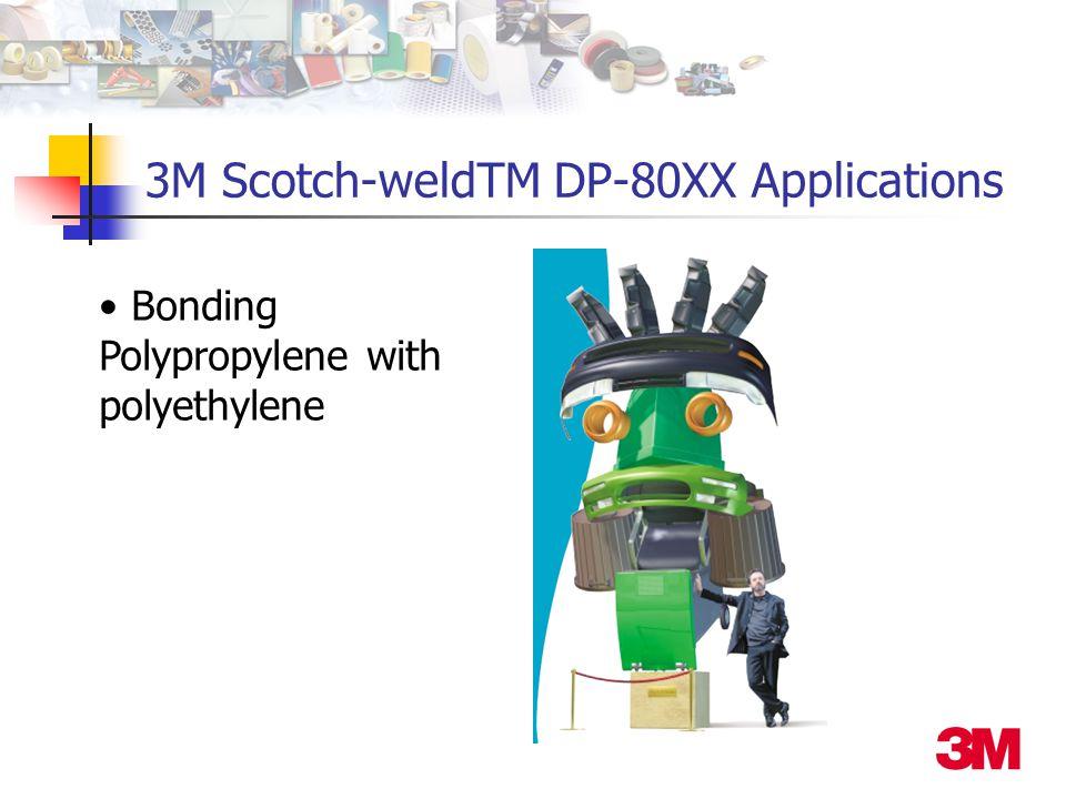 Bonding Polypropylene with polyethylene 3M Scotch-weldTM DP-80XX Applications
