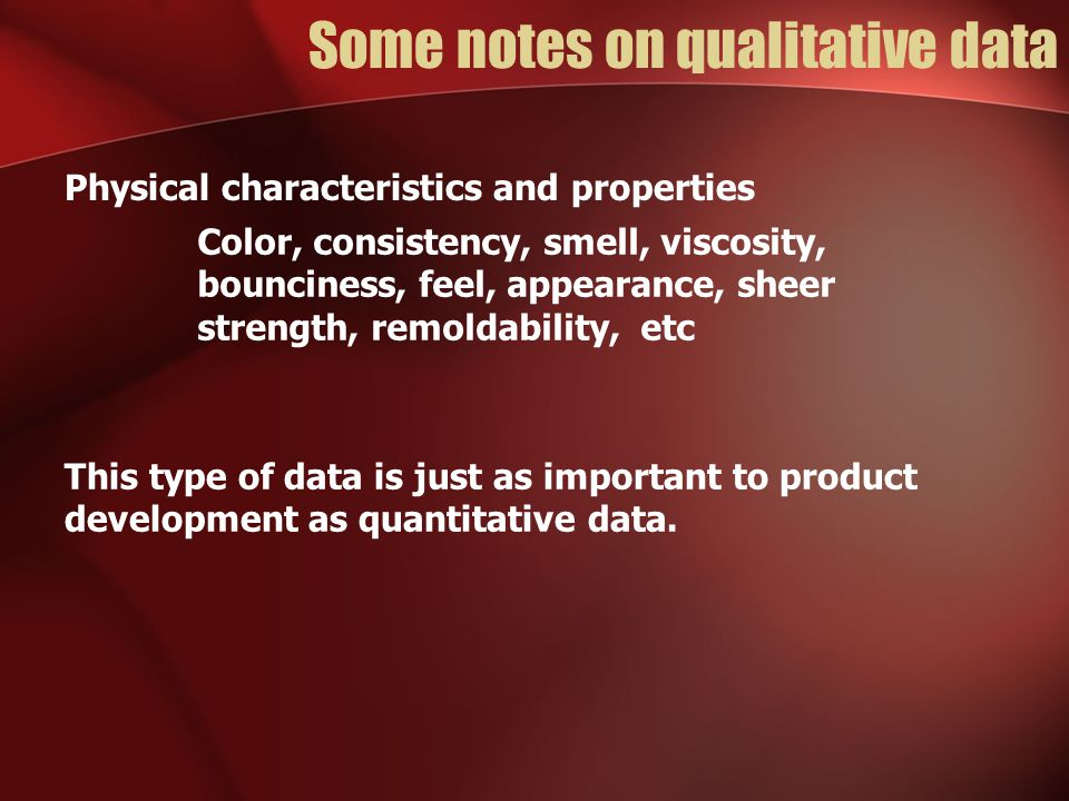 Some notes on qualitative data This type of data is just as important to product development as quantitative data.