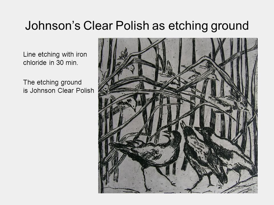 Johnsons Clear Polish as etching ground Line etching with iron chloride in 30 min. The etching ground is Johnson Clear Polish