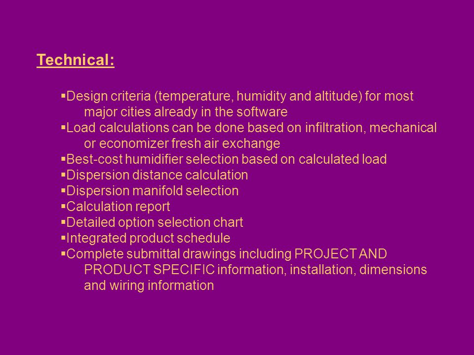 Technical: Design criteria (temperature, humidity and altitude) for most major cities already in the software Load calculations can be done based on i
