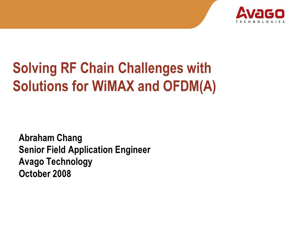 Avago s RF Solutions to WiMAXPage 12 Challenges and Difficulties Need: Spectrum efficiency for high data-rate wireless communication Cause: OFDM(A) (5MHz, 10MHz, 20MHz ) PAR >11.48dB (Peak to Avg.