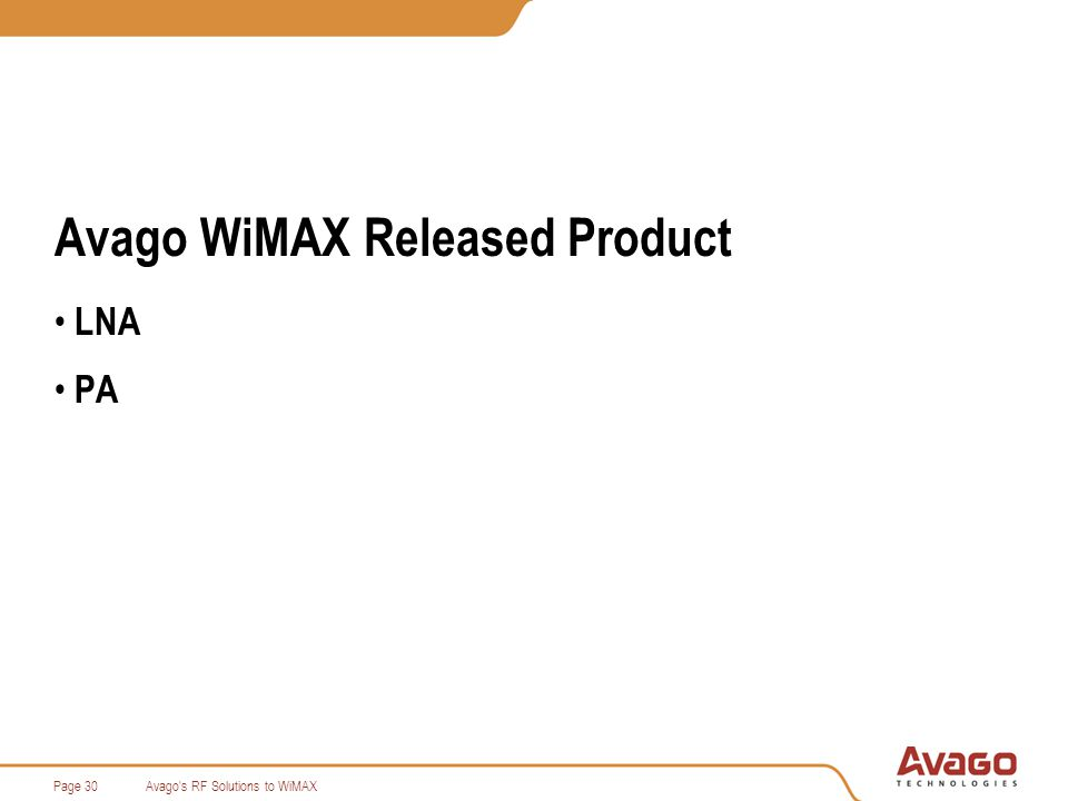 Avago s RF Solutions to WiMAXPage 30 Avago WiMAX Released Product LNA PA