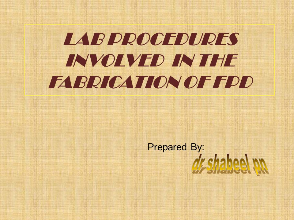 LAB PROCEDURES INVOLVED IN THE FABRICATION OF FPD Prepared By: