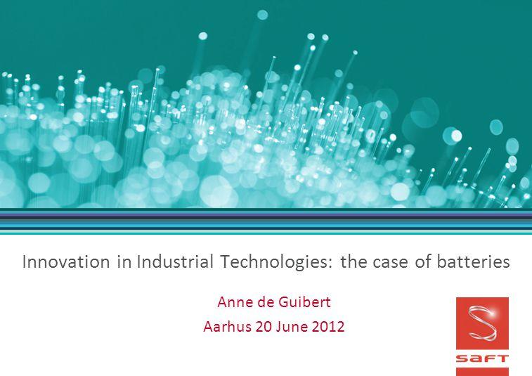 Innovation in Industrial Technologies: the case of batteries Anne de Guibert Aarhus 20 June 2012