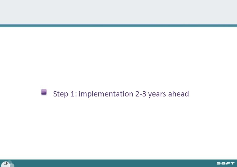 Step 1: implementation 2-3 years ahead 19