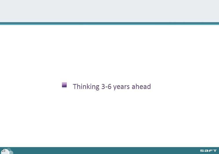 Thinking 3-6 years ahead 23