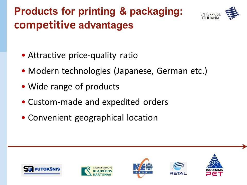 Products for printing & packaging: competitive advantages Attractive price-quality ratio Modern technologies (Japanese, German etc.) Wide range of products Custom-made and expedited orders Convenient geographical location