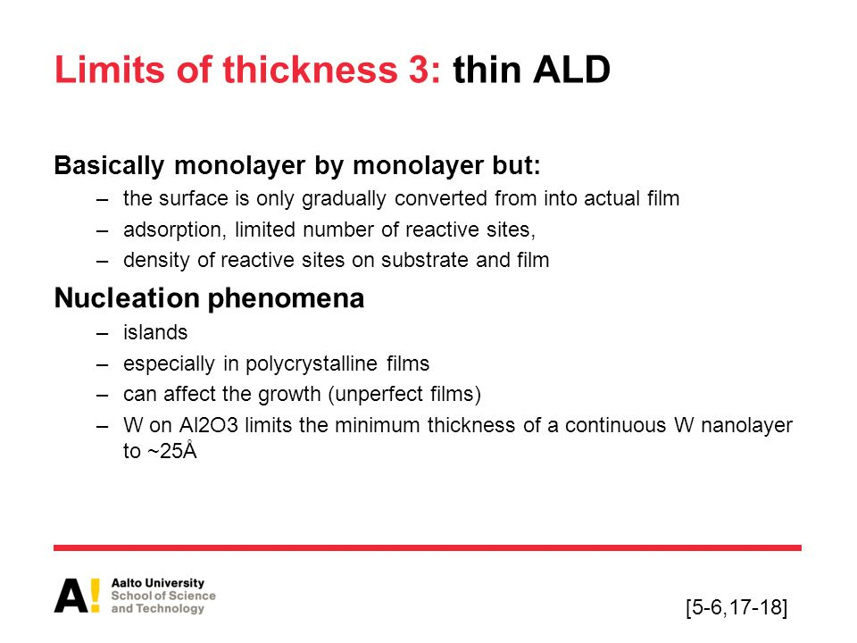 Limits of thickness 3: thin ALD Basically monolayer by monolayer but: –the surface is only gradually converted from into actual film –adsorption, limi