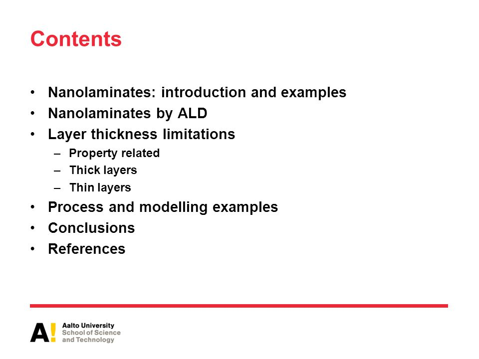 Contents Nanolaminates: introduction and examples Nanolaminates by ALD Layer thickness limitations –Property related –Thick layers –Thin layers Proces