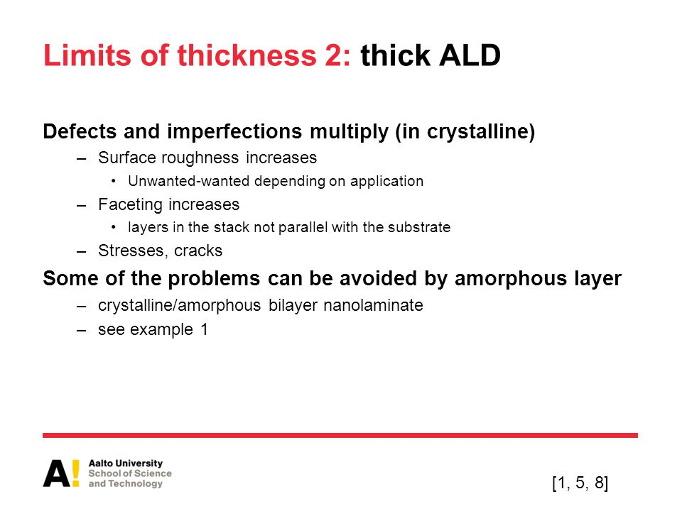 Limits of thickness 2: thick ALD Defects and imperfections multiply (in crystalline) –Surface roughness increases Unwanted-wanted depending on applica