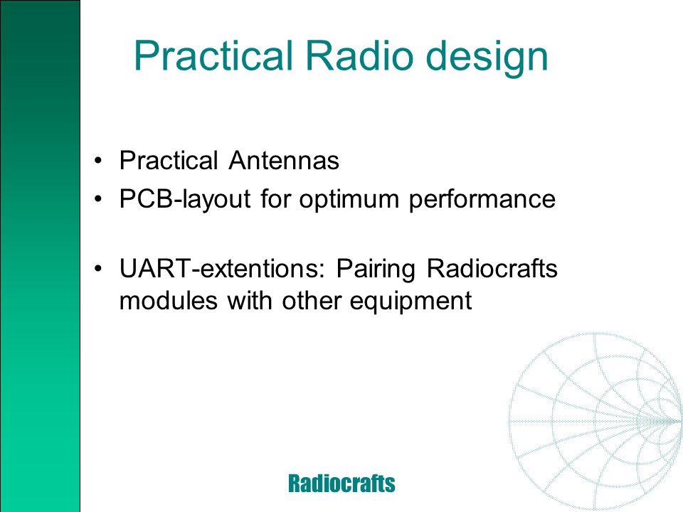 Radiocrafts Practical Antennas Quarterwave whip coated with plastic Quarterwave copper on FR-4 laminate Yagi: Increased directivity Helical
