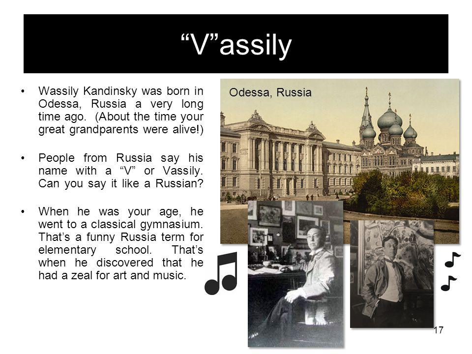 Meet Wassily Kandinsky 1866-1944 Everything starts from a dot. 16