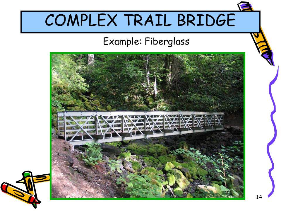 14 Example: Fiberglass COMPLEX TRAIL BRIDGE