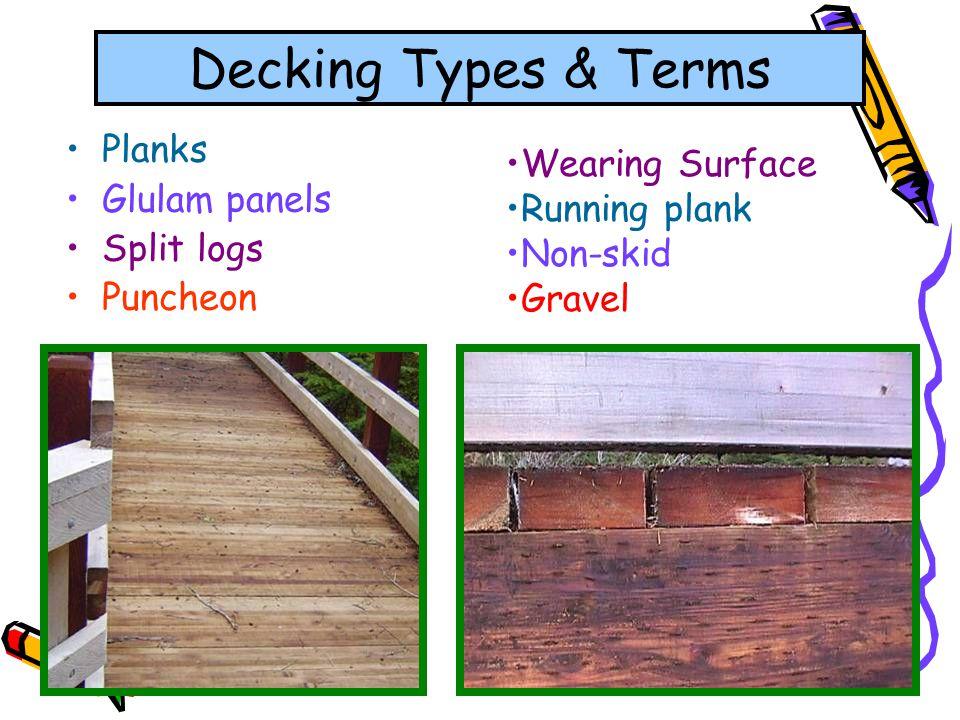 36 Decking Types & Terms Planks Glulam panels Split logs Puncheon Wearing Surface Running plank Non-skid Gravel