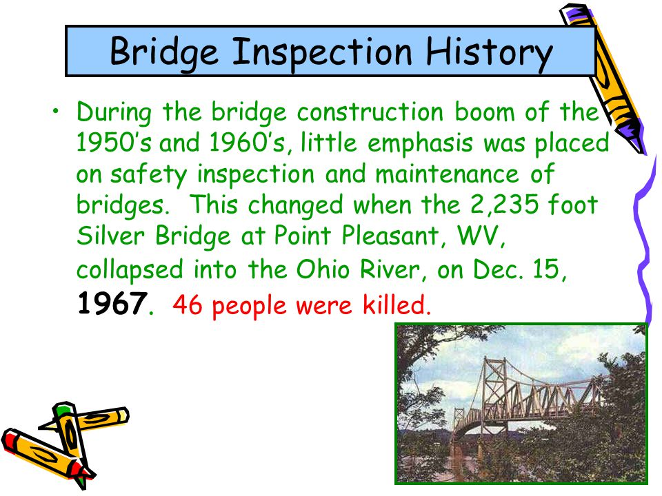 5 Bridge Inspection History During the bridge construction boom of the 1950s and 1960s, little emphasis was placed on safety inspection and maintenanc