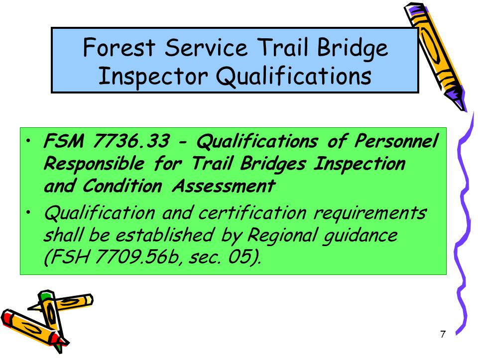 7 Forest Service Trail Bridge Inspector Qualifications FSM 7736.33 - Qualifications of Personnel Responsible for Trail Bridges Inspection and Conditio