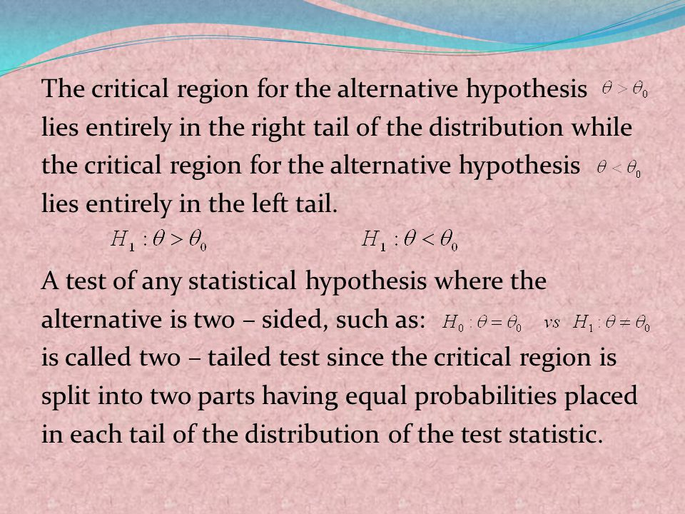 The critical region for the alternative hypothesis lies entirely in the right tail of the distribution while the critical region for the alternative h
