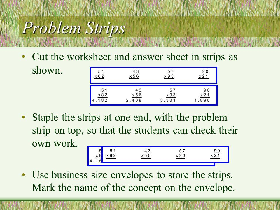 Problem Strips Cut the worksheet and answer sheet in strips as shown.