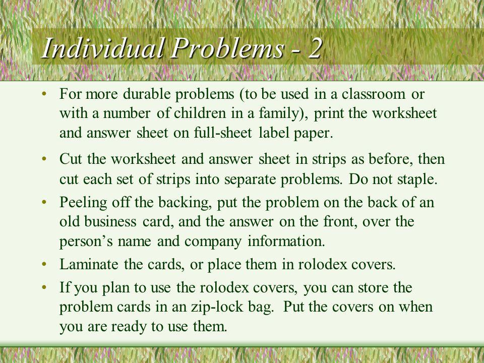 Individual Problems - 2 For more durable problems (to be used in a classroom or with a number of children in a family), print the worksheet and answer sheet on full-sheet label paper.