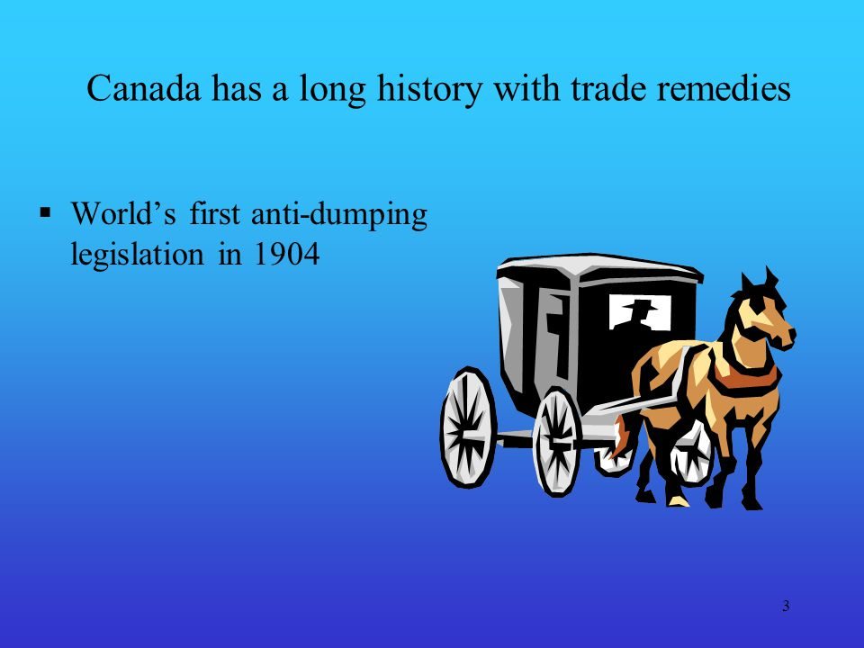 3 Canada has a long history with trade remedies Worlds first anti-dumping legislation in 1904