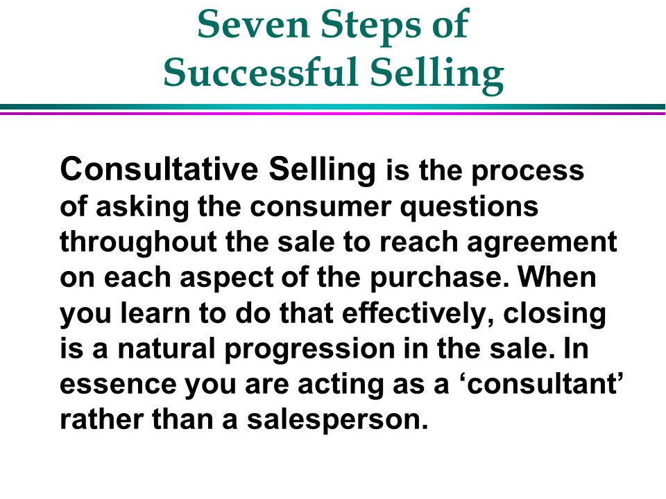Seven Steps of Successful Selling u Consumers rate these issues as important when purchasing a large ticket item.