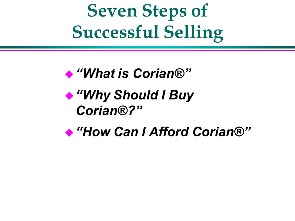 Seven Steps of Successful Selling Í Presenting Solutions » Present the complete package listing the features and benefits of Corian®.