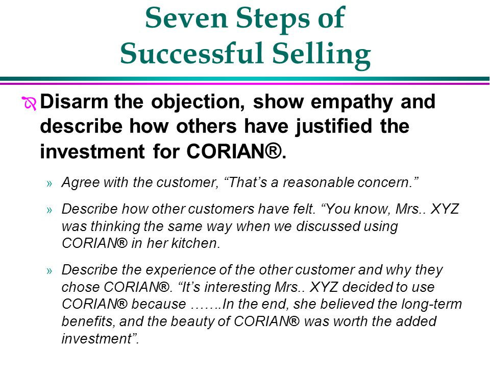 Seven Steps of Successful Selling Î Disarm the objection, discuss alternatives, compare benefits, offer a personal recommendation. » Agree that CORIAN