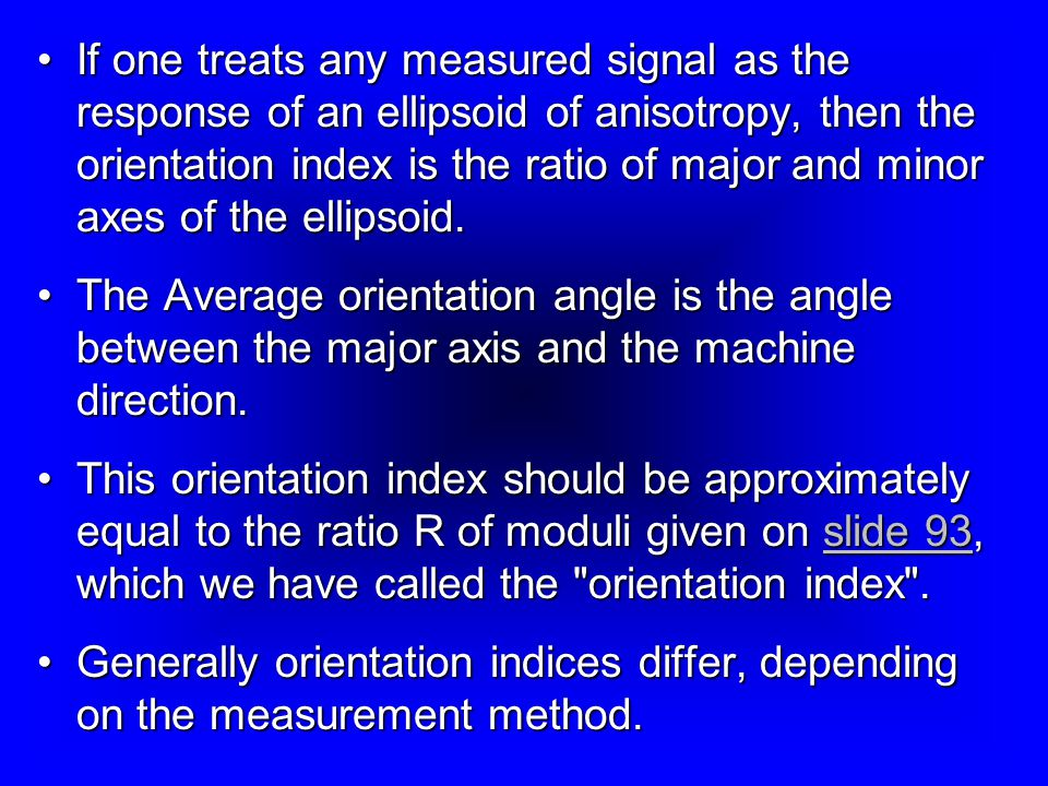 If one treats any measured signal as the response of an ellipsoid of anisotropy, then the orientation index is the ratio of major and minor axes of the ellipsoid.If one treats any measured signal as the response of an ellipsoid of anisotropy, then the orientation index is the ratio of major and minor axes of the ellipsoid.