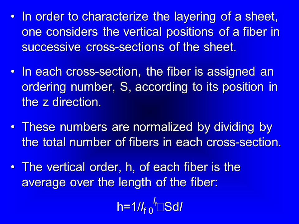 In order to characterize the layering of a sheet, one considers the vertical positions of a fiber in successive cross-sections of the sheet.In order to characterize the layering of a sheet, one considers the vertical positions of a fiber in successive cross-sections of the sheet.