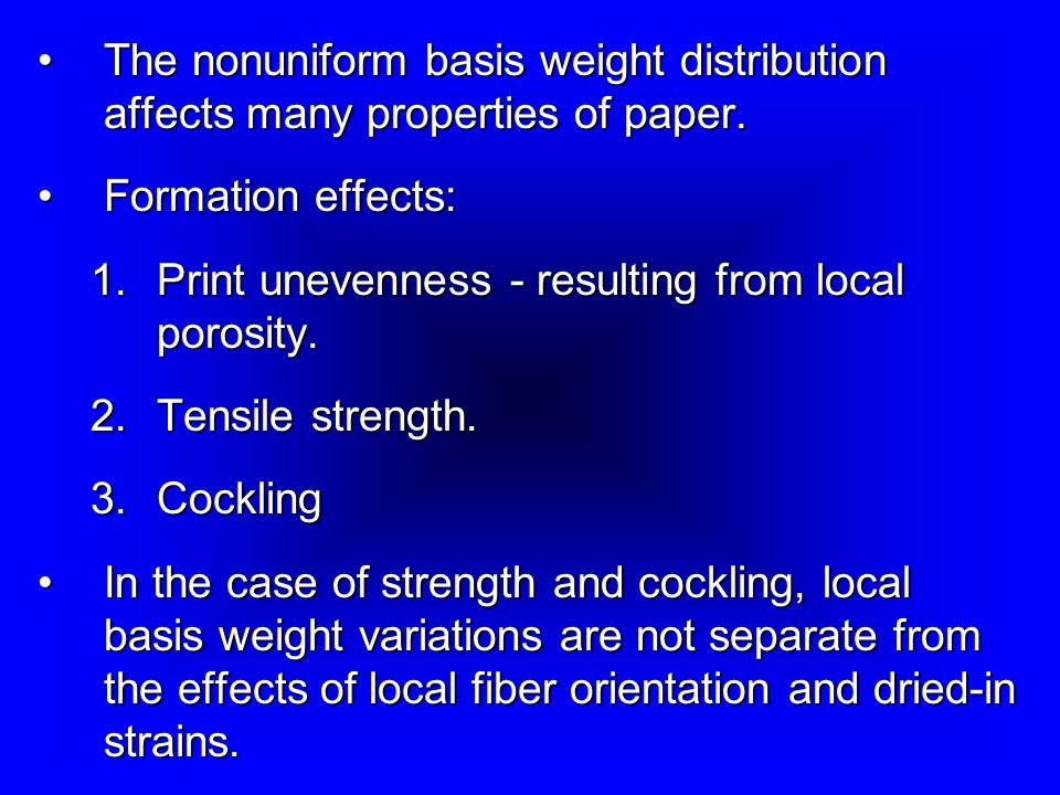 The nonuniform basis weight distribution affects many properties of paper.The nonuniform basis weight distribution affects many properties of paper.