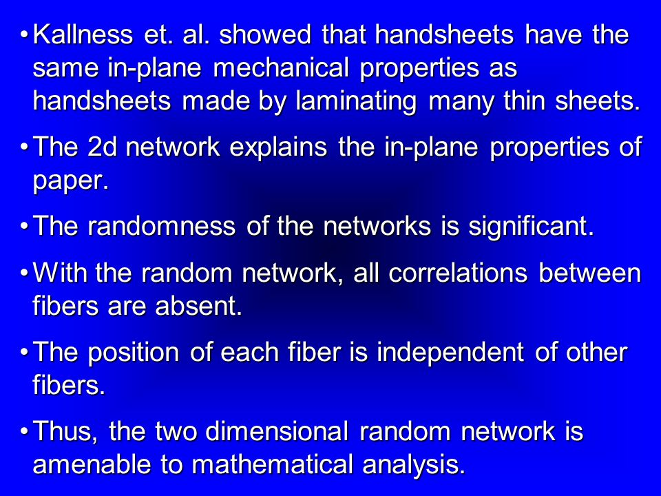 Kallness et. al. showed that handsheets have the same in-plane mechanical properties as handsheets made by laminating many thin sheets.Kallness et. al
