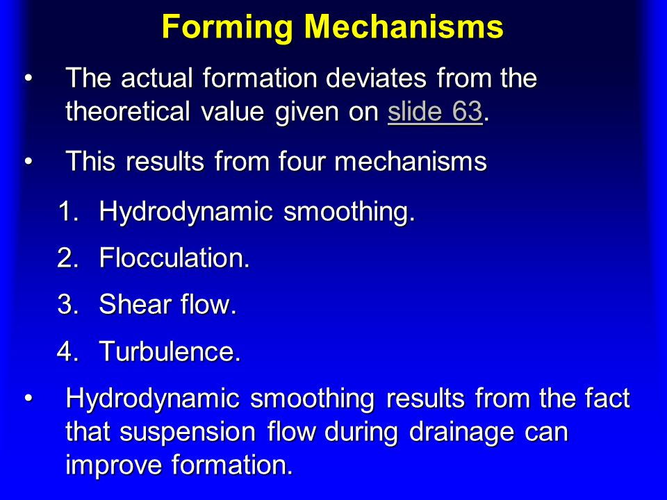 Forming Mechanisms The actual formation deviates from the theoretical value given on slide 63.The actual formation deviates from the theoretical value given on slide 63.slide 63slide 63 This results from four mechanismsThis results from four mechanisms 1.Hydrodynamic smoothing.