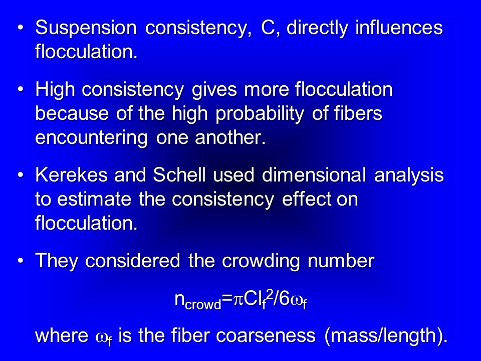 Suspension consistency, C, directly influences flocculation.Suspension consistency, C, directly influences flocculation.