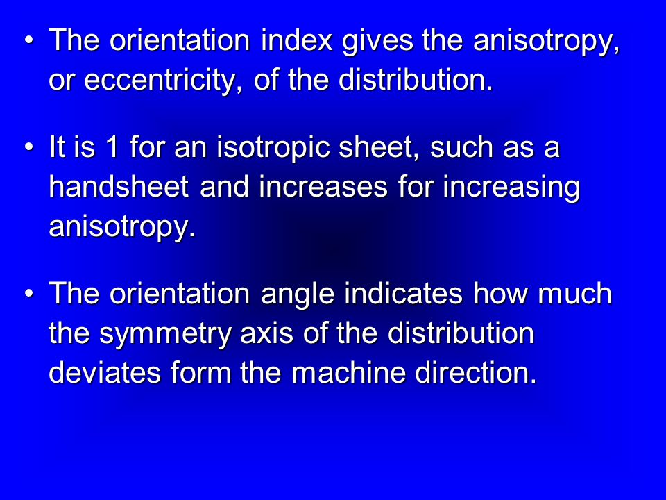 The orientation index gives the anisotropy, or eccentricity, of the distribution.The orientation index gives the anisotropy, or eccentricity, of the distribution.