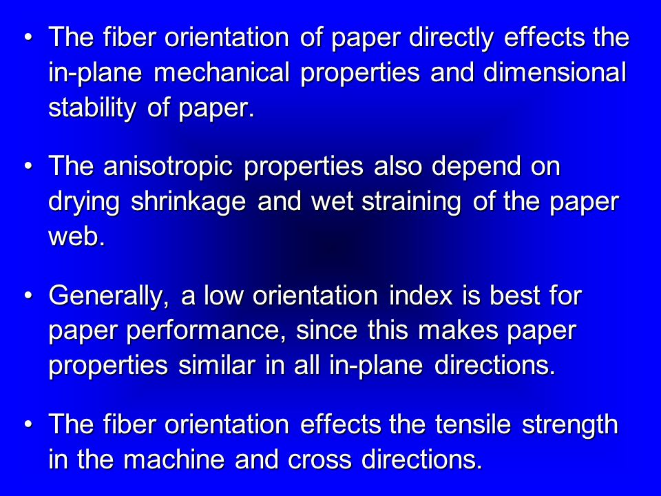The fiber orientation of paper directly effects the in-plane mechanical properties and dimensional stability of paper.The fiber orientation of paper directly effects the in-plane mechanical properties and dimensional stability of paper.