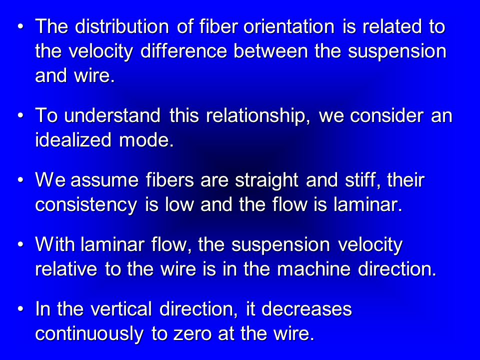The distribution of fiber orientation is related to the velocity difference between the suspension and wire.The distribution of fiber orientation is related to the velocity difference between the suspension and wire.