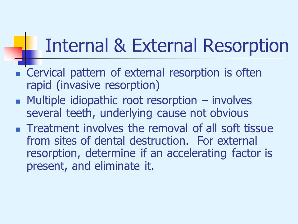 Internal & External Resorption Cervical pattern of external resorption is often rapid (invasive resorption) Multiple idiopathic root resorption – invo