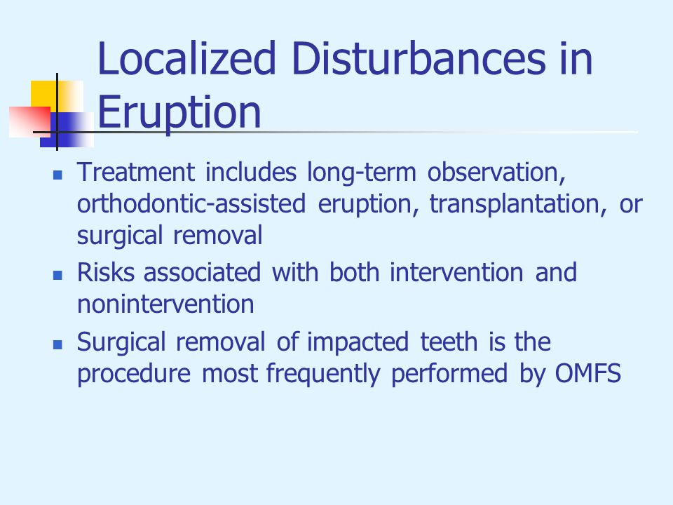 Localized Disturbances in Eruption Treatment includes long-term observation, orthodontic-assisted eruption, transplantation, or surgical removal Risks