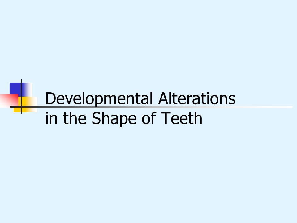 Developmental Alterations in the Shape of Teeth