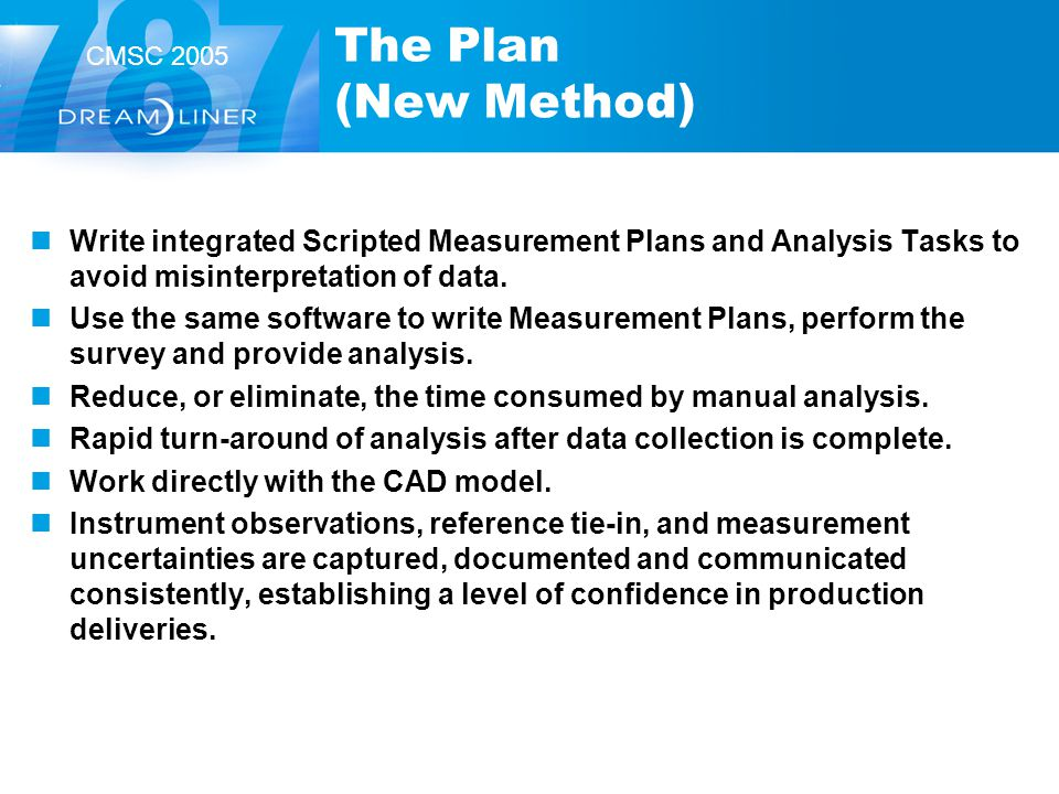 CMSC 2005 The Plan (New Method) Write integrated Scripted Measurement Plans and Analysis Tasks to avoid misinterpretation of data. Use the same softwa