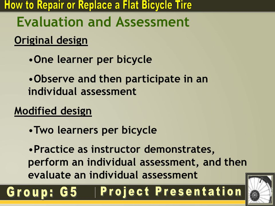 Evaluation and Assessment 22 Original design One learner per bicycle Observe and then participate in an individual assessment Modified design Two learners per bicycle Practice as instructor demonstrates, perform an individual assessment, and then evaluate an individual assessment