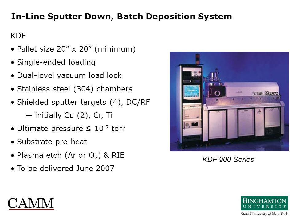 KDF Pallet size 20 x 20 (minimum) Single-ended loading Dual-level vacuum load lock Stainless steel (304) chambers Shielded sputter targets (4), DC/RF